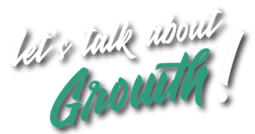 Let's talk about Growth!